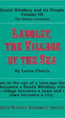 South Whidbey History and Its People, Volume 3: Langley, the Village by the Sea